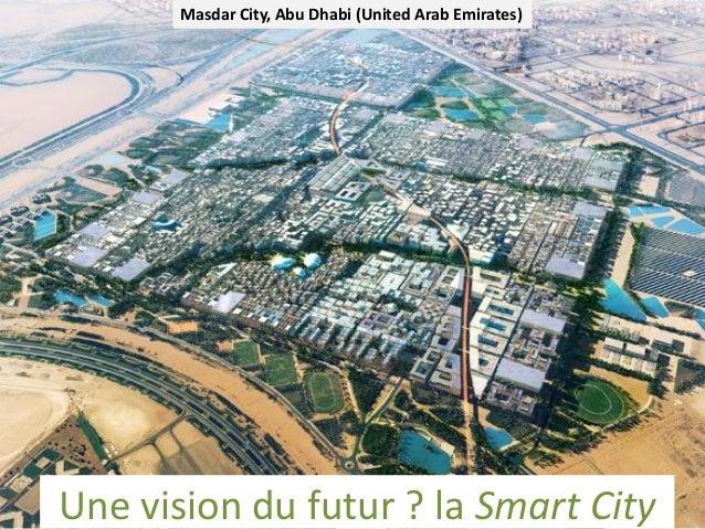 MasdarCity, Abu Dhabi (United ArabEmirates)  MasdarCity, Abu Dhabi (United ArabEmirates)  Une vision du futur ? la Smart C...