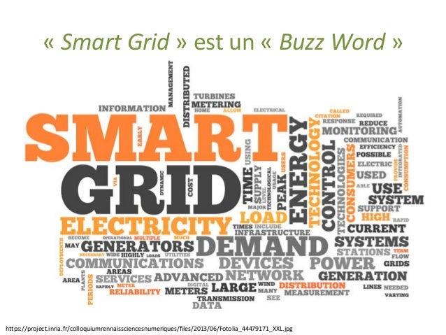 «Smart Grid» est un «Buzz Word»  https://project.inria.fr/colloquiumrennaissciencesnumeriques/files/2013/06/Fotolia_444791...