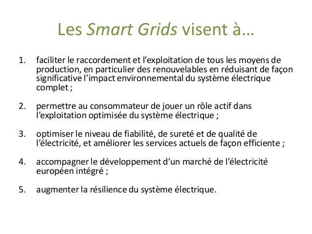 Les Smart Gridsvisent à…  1.faciliter le raccordement et l'exploitation de tous les moyens de production, en particulier d...