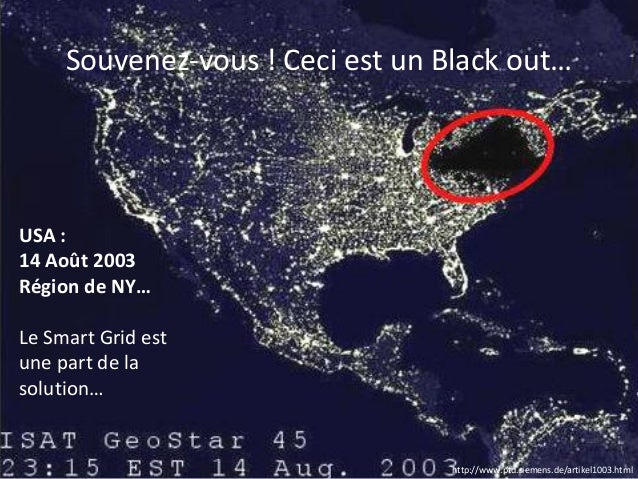 Souvenez-vous ! Ceci est un Black out…  USA:  14 Août 2003  Région de NY…  Le Smart Gridest une part de la solution…  http...