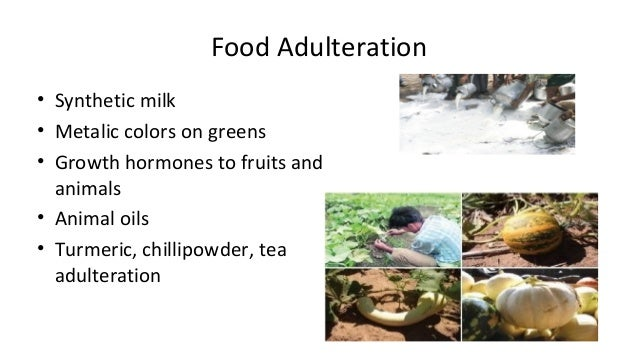 Food Adulteration  • Synthetic milk  • Metalic colors on greens  • Growth hormones to fruits and  animals  • Animal oils  ...