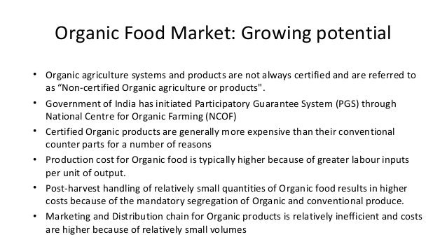 Organic Food Market: Growing potential  • Organic agriculture systems and products are not always certified and are referr...