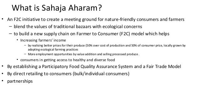 What is Sahaja Aharam?  • An F2C initiative to create a meeting ground for nature-friendly consumers and farmers  – blend ...
