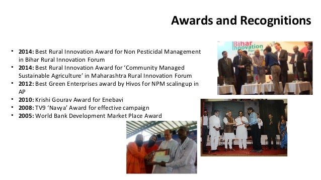 Awards and Recognitions  • 2014: Best Rural Innovation Award for Non Pesticidal Management  in Bihar Rural Innovation Foru...