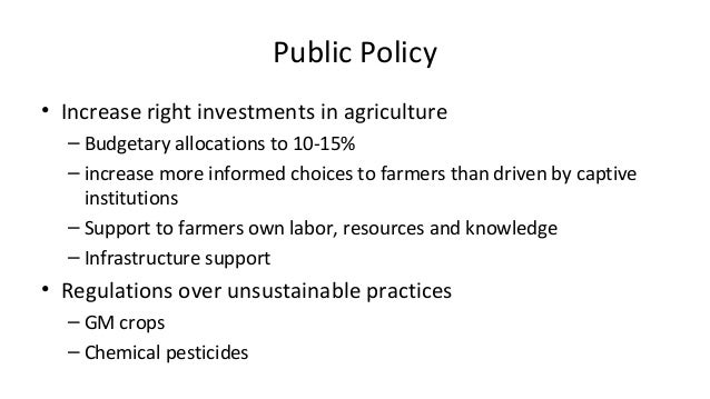 Public Policy  • Increase right investments in agriculture  – Budgetary allocations to 10-15%  – increase more informed ch...