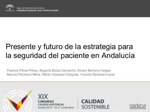 Presente y futuro de la estrategia para  la seguridad del paciente en Andalucía  Pastora Pérez-Pérez, Begoña Buiza-Camacho...