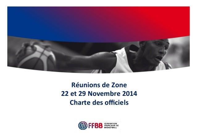 Réunions  de  Zone  22  et  29  Novembre  2014  Charte  des  officiels