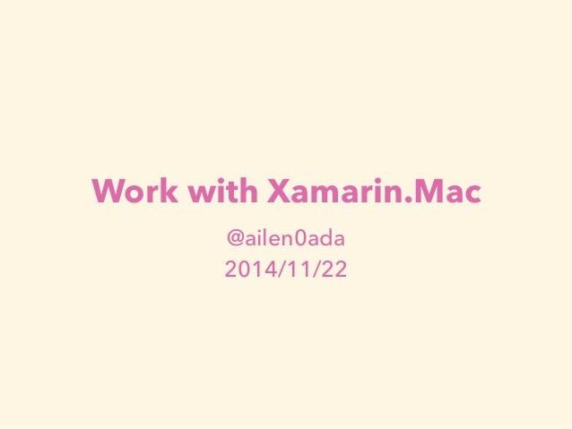 Work with Xamarin.Mac  @ailen0ada  2014/11/22