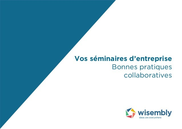 Vos séminaires d'entreprise  Bonnes pratiques  collaboratives