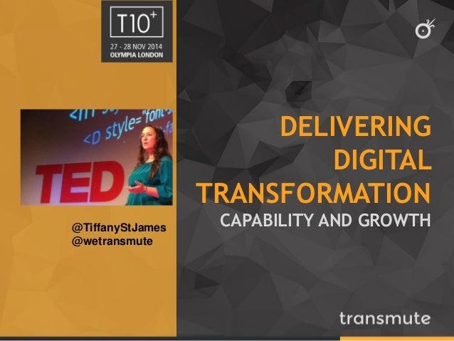 DELIVERING DIGITAL TRANSFORMATION CAPABILITY AND GROWTH  @TiffanyStJames  @wetransmute
