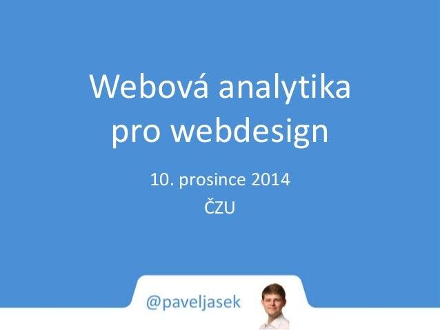 Webová analytika  pro webdesign  10. prosince 2014  ČZU