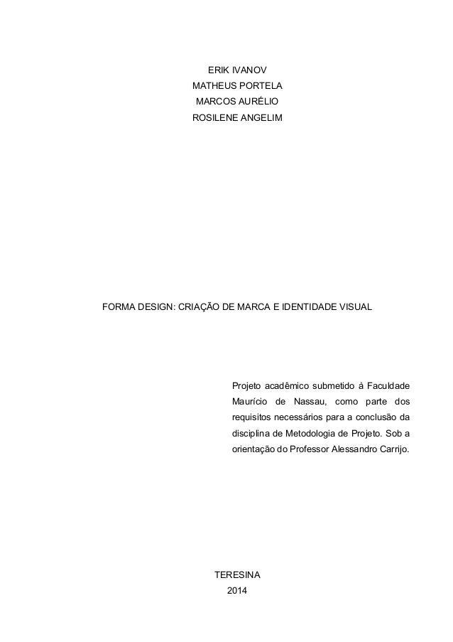 1 ERIK IVANOV MATHEUS PORTELA MARCOS AURÉLIO ROSILENE ANGELIM FORMA DESIGN: CRIAÇÃO DE MARCA E IDENTIDADE VISUAL Projeto a...