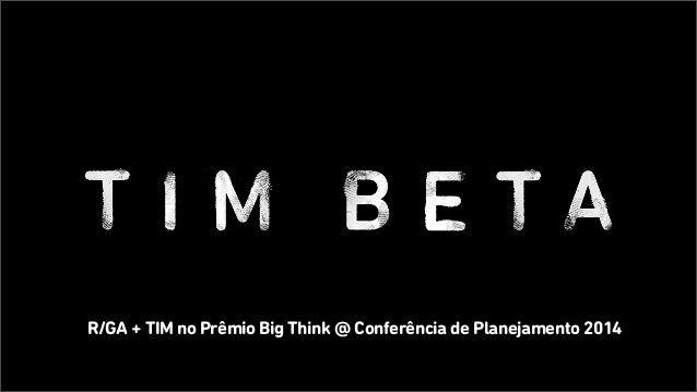 R/GA + TIM no Prêmio Big Think @ Conferência de Planejamento 2014
