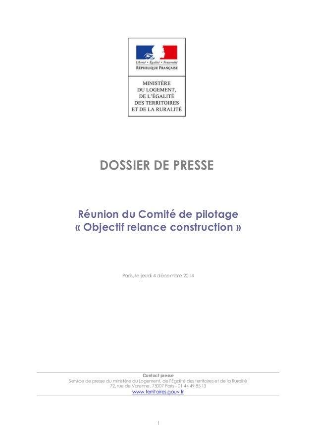 1 DOSSIER DE PRESSE Réunion du Comité de pilotage « Objectif relance construction » Paris, le jeudi 4 décembre 2014 Contac...