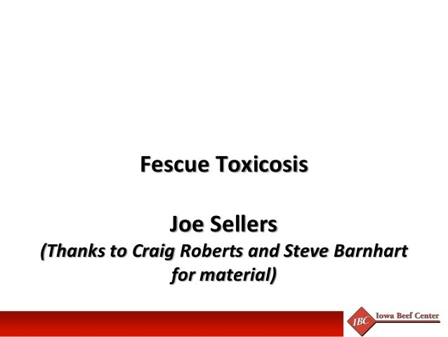 Fescue Toxicosis Joe Sellers (Thanks to Craig Roberts and Steve Barnhart for material)