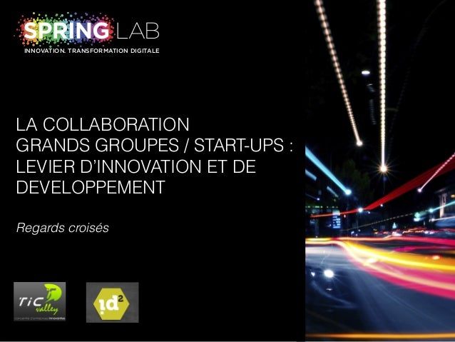 INNOVATION. TRANSFORMATION DIGITALE  LA COLLABORATION  GRANDS GROUPES / START-UPS :  LEVIER D'INNOVATION ET DE  DEVELOPPEM...