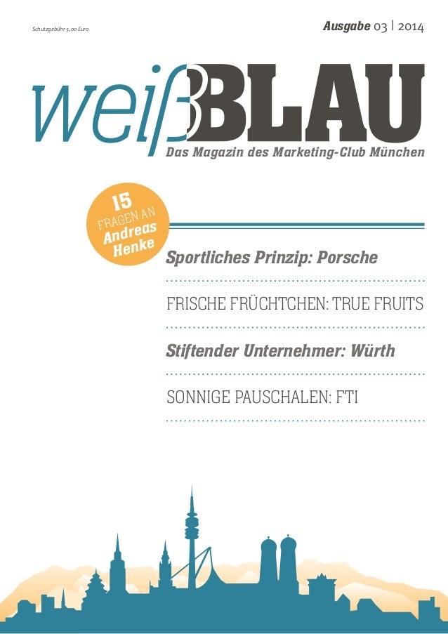 Das Magazin des Marketing-Club München Ausgabe 03 | 2014Schutzgebühr 5,00 Euro Sportliches Prinzip: Porsche Frische Frücht...