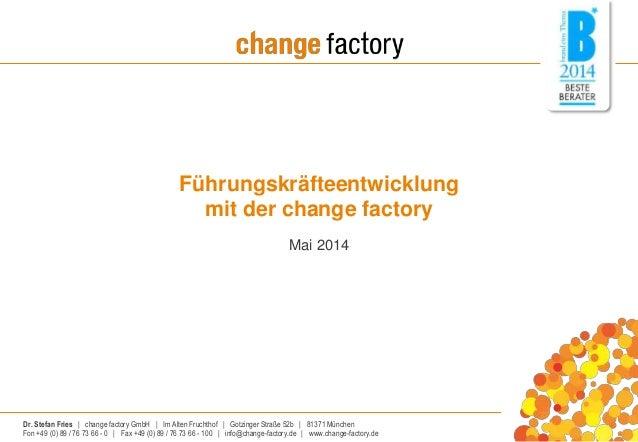 Führungskräfteentwicklung  mit der change factory  Mai 2014  Dr. Stefan Fries | change factory GmbH | Im Alten Fruchthof |...