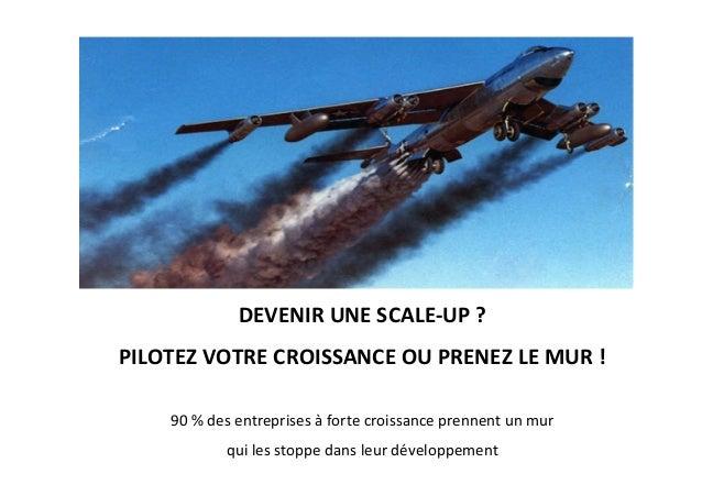 DEVENIR  UNE  SCALE-‐UP  ?     PILOTEZ  VOTRE  CROISSANCE  OU  PRENEZ  LE  MUR  !         ...