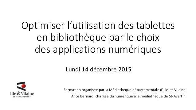 Optimiser l'utilisation des tablettes en bibliothèque par le choix des applications numériques Lundi 14 décembre 2015 Form...