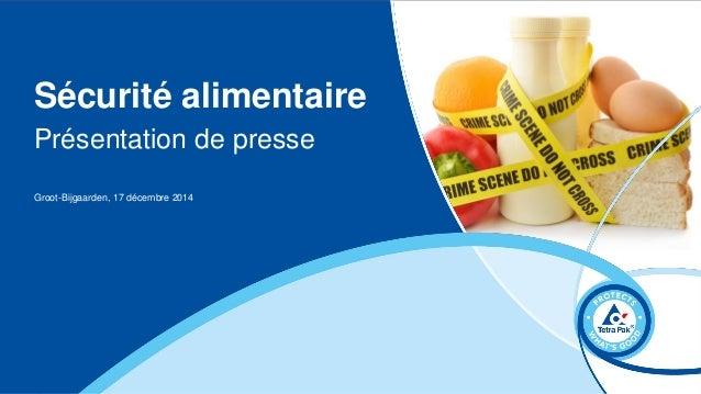 Sécurité alimentaire Présentation de presse Groot-Bijgaarden, 17 décembre 2014