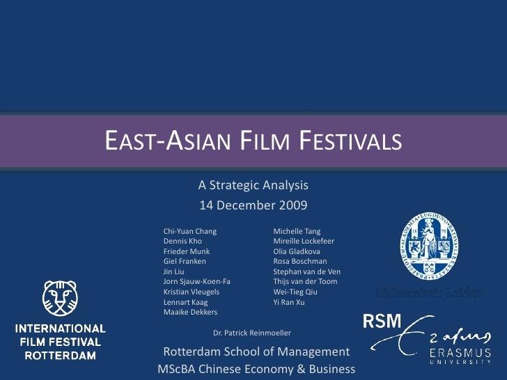 East-Asian Film Festivals<br />A Strategic Analysis<br />14 December 2009<br />Chi-Yuan Chang <br />Dennis Kho<br />Friede...