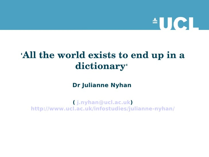 Alltheworldexiststoendupina                dictionary               Dr Julianne Nyhan               (j.nyhan@uc...