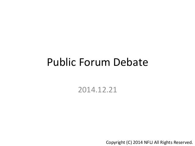 Public  Forum  Debate 2014.12.21 Copyright  (C)  2014  NFLJ  All  Rights  Reserved.