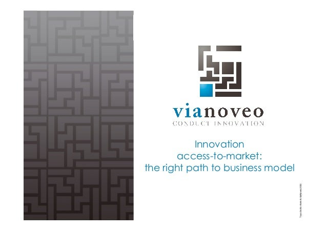 Tous  droits  réservés  ViaNoveo  2011  Innovation  access-to-market:  the right path to business model