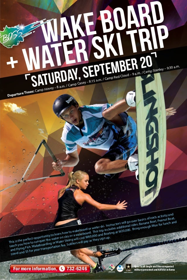 Wake board + Water ski Trip For more information, 732-6246 Open to all Single and Unaccompanied military personnel and KAT...