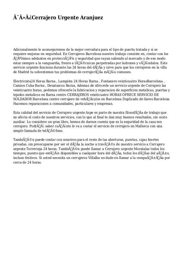 Cerrajero Urgente Aranjuez  Adicionalmente le aconsejaremos de la mejor cerradura para el tipo de puerta tratada y s...