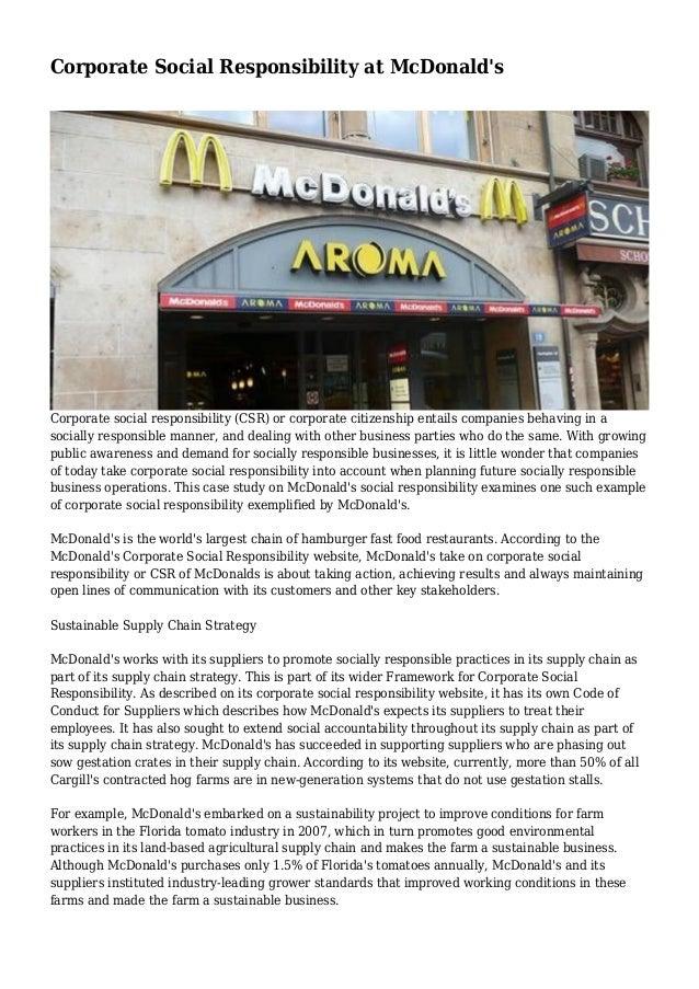 Corporate Social Responsibility at McDonald's  Corporate social responsibility (CSR) or corporate citizenship entails comp...