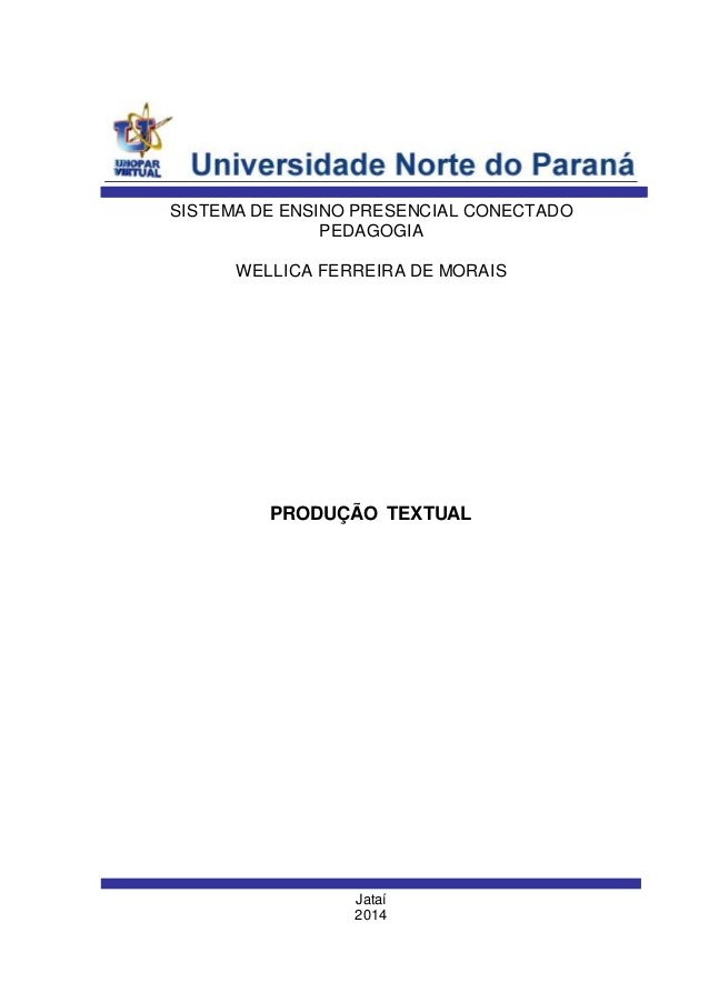 Jataí 2014 WELLICA FERREIRA DE MORAIS SISTEMA DE ENSINO PRESENCIAL CONECTADO PEDAGOGIA PRODUÇÃO TEXTUAL