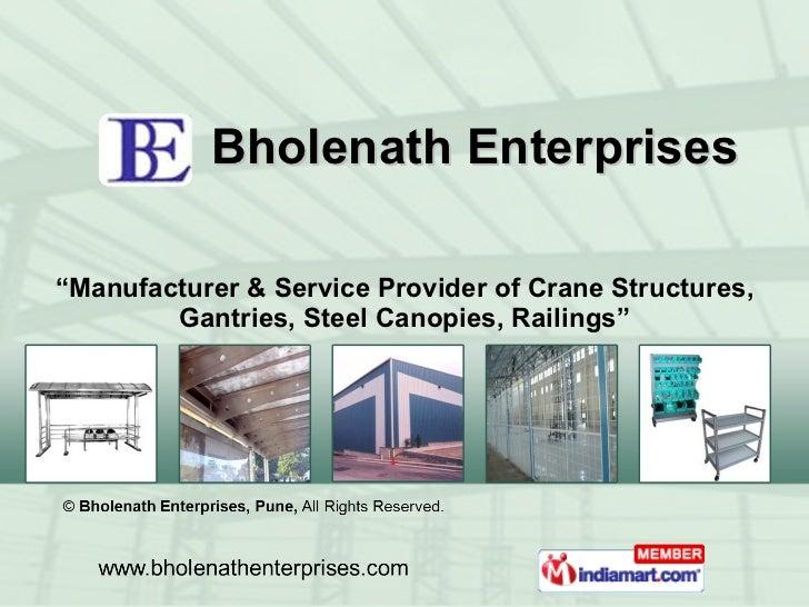 """ Manufacturer & Service Provider of Crane Structures, Gantries, Steel Canopies, Railings"" Bholenath Enterprises"