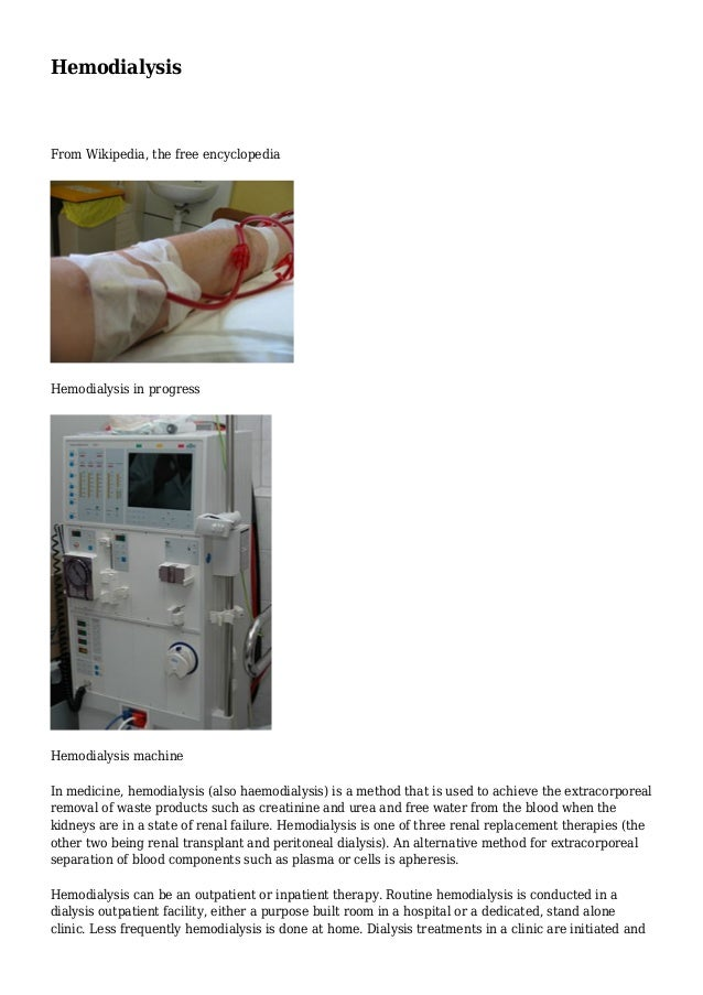 Hemodialysis  From Wikipedia, the free encyclopedia  Hemodialysis in progress  Hemodialysis machine  In medicine, hemodial...