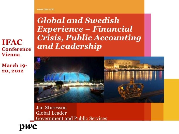 www.pwc.com             Global and Swedish             Experience – Financial             Crisis, Public AccountingIFACCon...