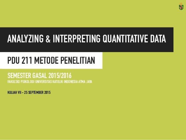PDU 211 METODE PENELITIAN ANALYZING & INTERPRETING QUANTITATIVE DATA SEMESTER GASAL 2015/2016 FAKULTAS PSIKOLOGI UNIVERSIT...