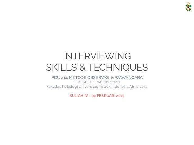 INTERVIEWING SKILLS & TECHNIQUES PDU 214 METODE OBSERVASI & WAWANCARA SEMESTER GENAP 2014/2015 Fakultas Psikologi Univers...