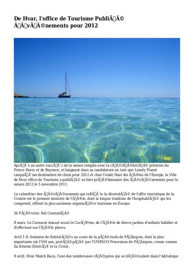 De Hvar, l'office de Tourisme Publié  Événements pour 2012  Après un autre succès de la saison remplie avec...