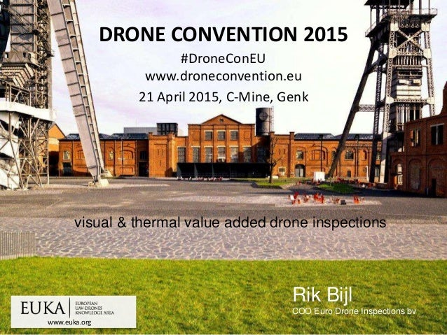 www.euka.org DRONE CONVENTION 2015 #DroneConEU www.droneconvention.eu 21 April 2015, C-Mine, Genk Rik Bijl COO Euro Drone ...