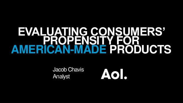 EVALUATING CONSUMERS' PROPENSITY FOR AMERICAN-MADE PRODUCTS Jacob Chavis Analyst