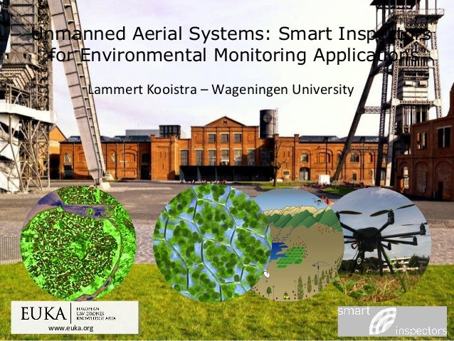 www.euka.org Unmanned Aerial Systems: Smart Inspectors for Environmental Monitoring Applications Lammert Kooistra – Wageni...