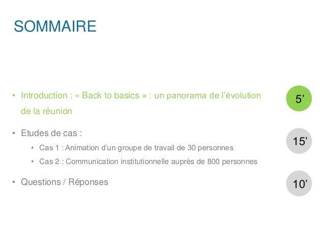 SOMMAIRE • Introduction : « Back to basics » : un panorama de l'évolution de la réunion • Etudes de cas : • Cas 1 : Animat...