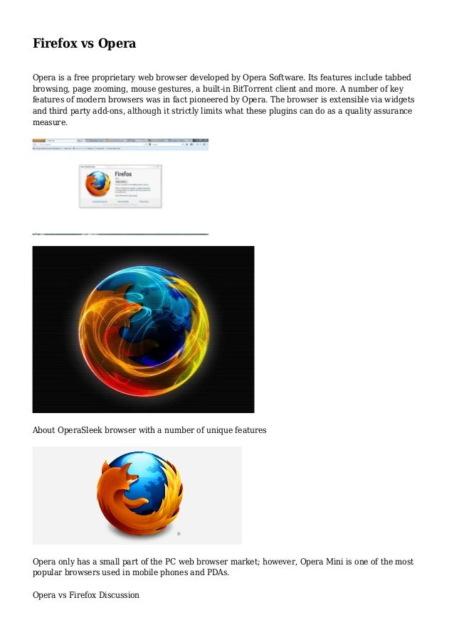 Firefox vs Opera Opera is a free proprietary web browser developed by Opera Software. Its features include tabbed browsing...