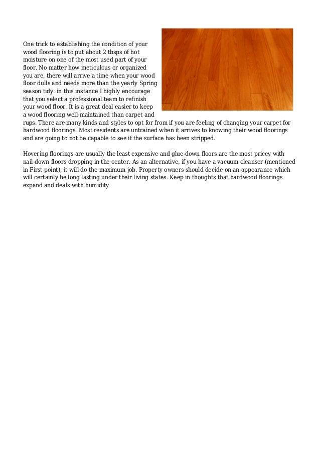 One trick to establishing the condition of your  wood flooring is to put about 2 tbsps of hot  moisture on one of the most...