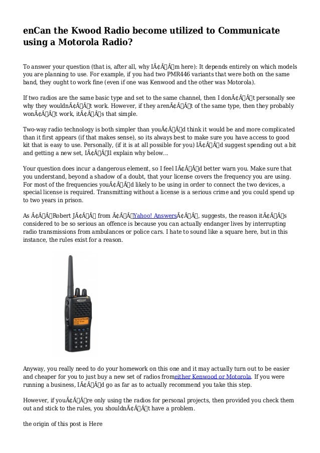 enCan the Kwood Radio become utilized to Communicate  using a Motorola Radio?  To answer your question (that is, after all...
