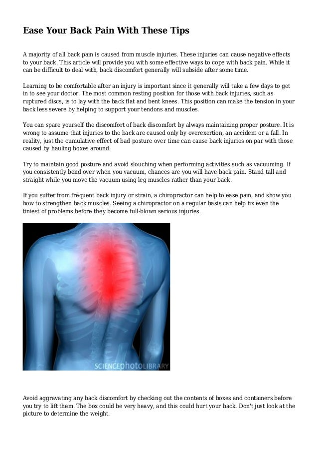 Ease Your Back Pain With These Tips  A majority of all back pain is caused from muscle injuries. These injuries can cause ...