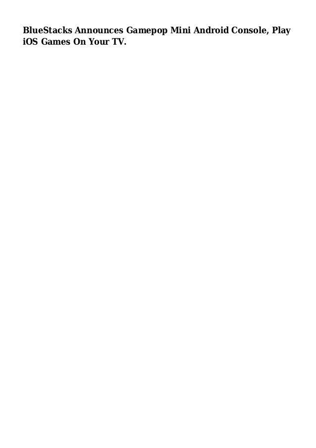 BlueStacks Announces Gamepop Mini Android Console, Play iOS