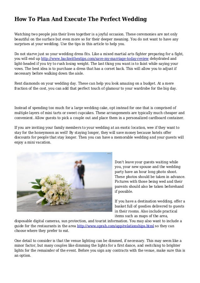 How To Plan And Execute The Perfect Wedding  Watching two people join their lives together is a joyful occasion. These cer...
