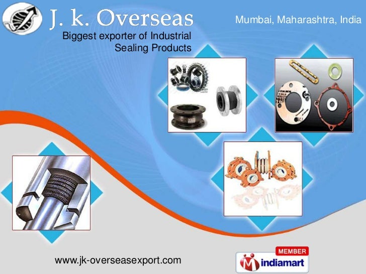 Mumbai, Maharashtra, India Biggest exporter of Industrial            Sealing Productswww.jk-overseasexport.com
